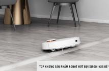 """Top những sản phẩm robot hút bụi Xiaomi giá rẻ """"đáng tiền"""" cho mọi nhu cầu"""