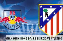 Nhận định bóng đá: RB Leipzig vs Atletico Madrid, 02h00 ngày 14/08
