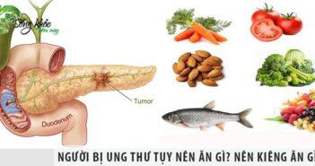 Người bị ung thư tụy nên ăn gì? Nên kiêng ăn gì?