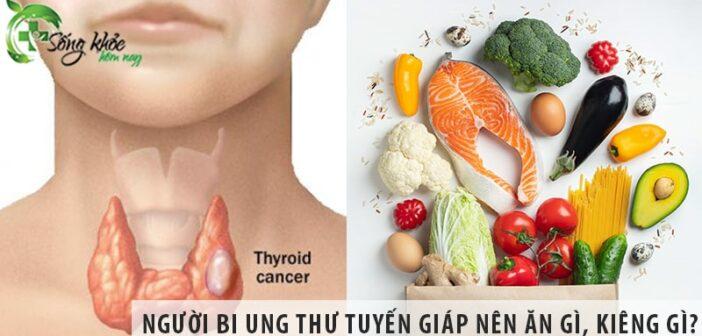 Người bị ung thư tuyến giáp nên ăn gì, kiêng ăn gì?